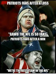 Patriots Fan Meme - patriots fans afteraloss gawd the nfl isso fake patriots fans