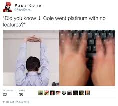 Typing Meme - typing j cole went platinum with no features know your meme