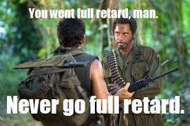 Retard Memes - retard meme never go full retard meme and funny retard pics
