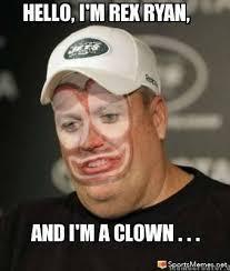 Ryan Memes - rex ryan is a clown meme