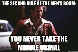 Tyler Durden Meme - the second rule of the men s room you never take the middle urinal