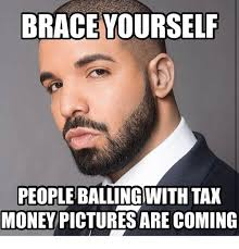 Tax Money Meme - brace yourself people balling with tax money pictures are coming