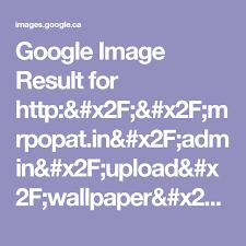 wallpaper upload on google google image result for http mrpopat in admin upload wallpaper