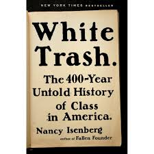 white trash the 400 year untold history of class in america by