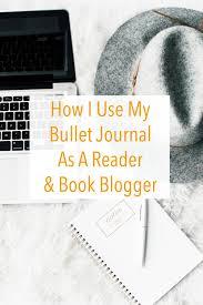 8 ways i use my bullet journal as a reader u0026 a blogger