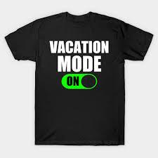 vacation mode vacation t shirt teepublic