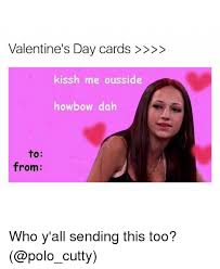 Funny Meme Cards - valentine s day cards kissh me ousside howbow dah to from who y