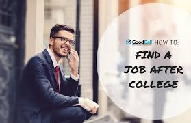 How To Get A Job Without A Resume How To Find A Job After College Goodcall U0027s Guide To The Post