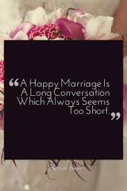 Happy Wedding Quotes A Happy Marriage Is A Long Conversation Which Always Seems Too