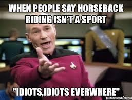 Horse Riding Meme - people say horseback riding isn t a sport