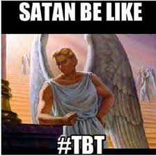 Tbt Meme - satan be like tbt