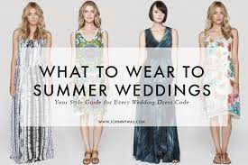 what to wear for wedding what to wear to summer weddings johnny was