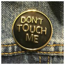 don u0027t touch me soft enamel pin pieces of flair pinterest