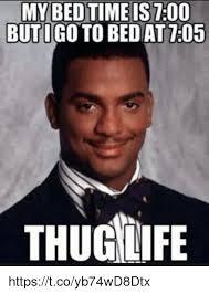 Bedtime Meme - my bedtime is 700 butigo to bed at105 thugife httpstcoyb74wd8dtx