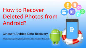 android data recovery free android photo recovery how to recover deleted photos from android