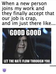 Hate Work Meme - 25 best memes about let the hate flow through you let the