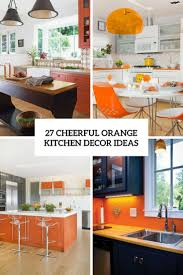 kitchen interior ideas 27 cheerful orange kitchen decor ideas digsdigs