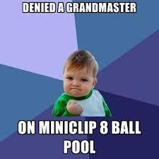 Denied Meme - denied a grandmaster on miniclip 8 ball pool create meme