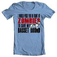 basset hound t shirt i would push you in front of zombies to