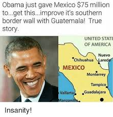 Southern Memes - obama just gave mexico s75 million toget thisimprove it s southern