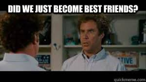 Did We Just Become Best Friends Meme - did we just become best friends when you meet somebody that