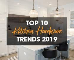 how to mix and match kitchen hardware top 10 kitchen hardware trends for 2019 2020 design
