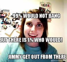 Would Not Bang Meme - meme creator 99 would not bang but there is 1 who would jimmy