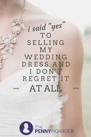 where can i sell my wedding dress locally i said yes to selling my wedding dress and i don t regret it at