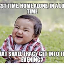 Tracy Meme - st time home alone in a lo time at shall tracy getinto ti evening