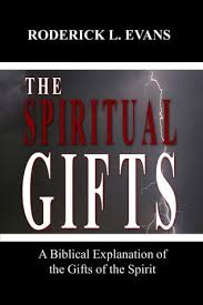biblical gifts the spiritual gifts a biblical explanation of the gifts of the