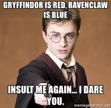 Harry Potter Meme Generator - gryffindor is red ravenclaw is blue insult me again i dare you
