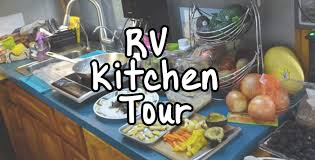 rv cuisine into our rv kitchen for a tour while we prep dinner technomadia