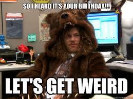 Nerd Birthday Meme - so i heard it s your birthday let s get weird blake from