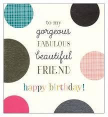 to my gorgeous fabulous beautiful friend happy birthday u0027 card