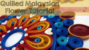 tutorial quilling flower quilling tutorial quilled malaysian flowers