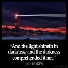 light in the darkness verse john 1 5 kjv and the light shineth in darkness and the darkness