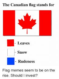 Flag Meme - the canadian flag stands for leaves snow rudeness meme on me me