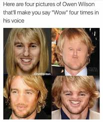 Wilson Meme - dopl3r com memes here are four pictures of owen wilson thatll