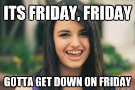 Get Down Meme - its friday friday gotta get down on friday rebecca black