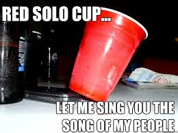 Red Solo Cup Meme - red solo cup let me sing you the song of my people red solo