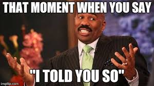 Told You So Meme - steve harvey meme imgflip