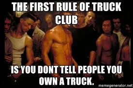 Tyler Durden Meme - the first rule of truck club is you dont tell people you own a truck