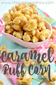 caramel puff corn recipe the cards we drew