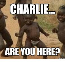 Charlie Meme - charlie are you here memes com charlie meme on sizzle