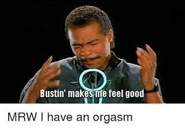 I Feel Good Meme - bustin makesme feel good mrw i have an orgasm mrw meme on sizzle