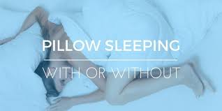 sleeping without pillow is it better to sleep without a pillow only in some cases