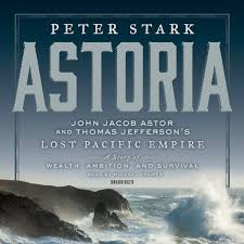 astoria john jacob astor and thomas jefferson u0027s lost pacific