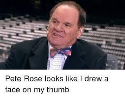 Pete Rose Meme - pete rose looks like i drew a face on my thumb sports meme on sizzle