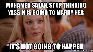 Marry Her Meme - mohamed salah stop thinking yassin is going to marry her it s not