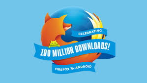 firefox for android firefox for android crosses 100 million downloads the mozilla